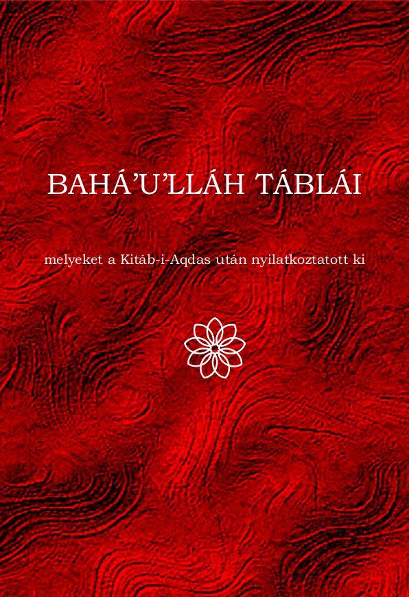 A könyv borítója: Bahá'u'lláh táblái, melyeket a Kitáb-i-Aqdas után nyilatkoztatott ki
